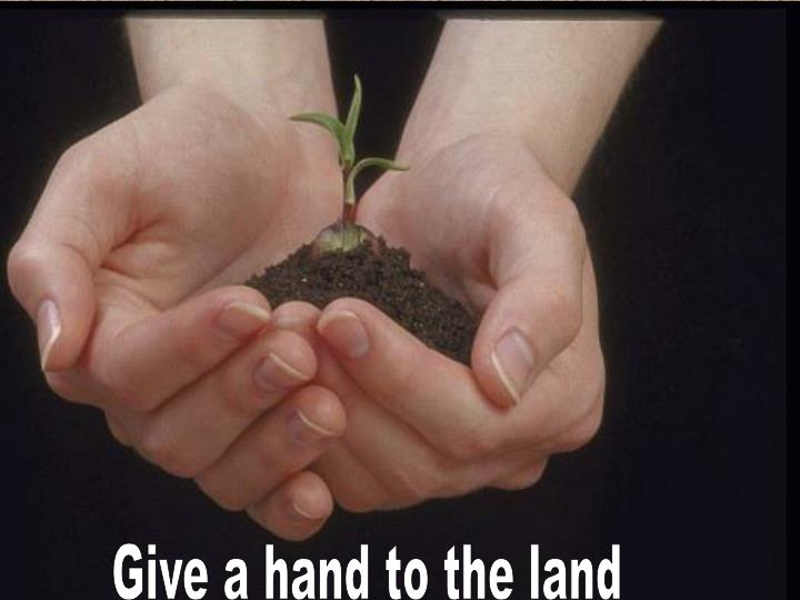Give a hand to the land