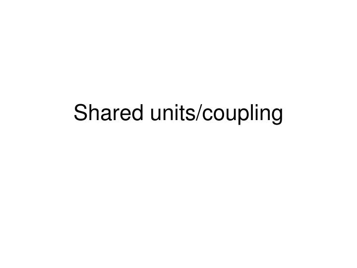 shared units coupling n.