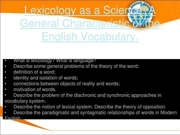 Lexicology as a science a general characteristic of the english vocabulary