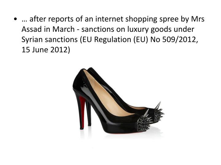 … after reports of an internet shopping spree by Mrs Assad in March - sanctions on luxury goods under Syrian sanctions (EU Regulation (EU) No 509/2012, 15 June 2012)