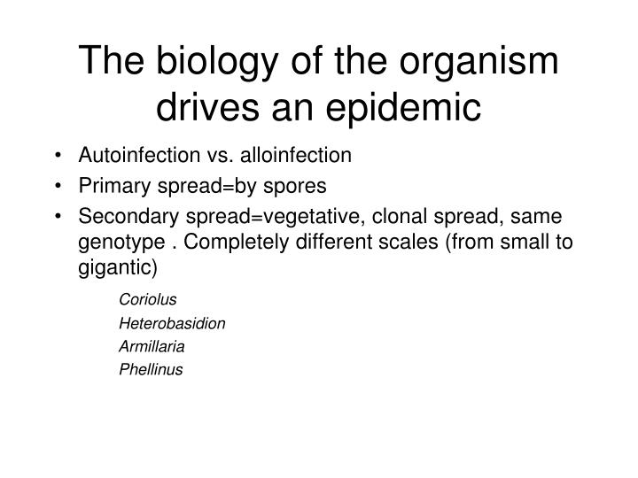 The biology of the organism drives an epidemic