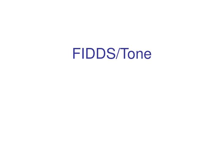 PPT - FIDDS/Tone PowerPoint Presentation - ID:3085518