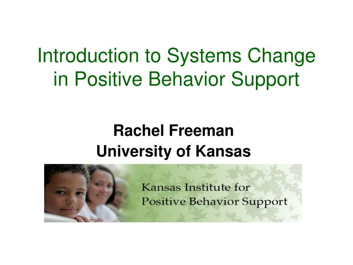 introduction to systems change in positive behavior support n.