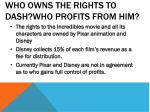 who owns the rights to dash who profits from him