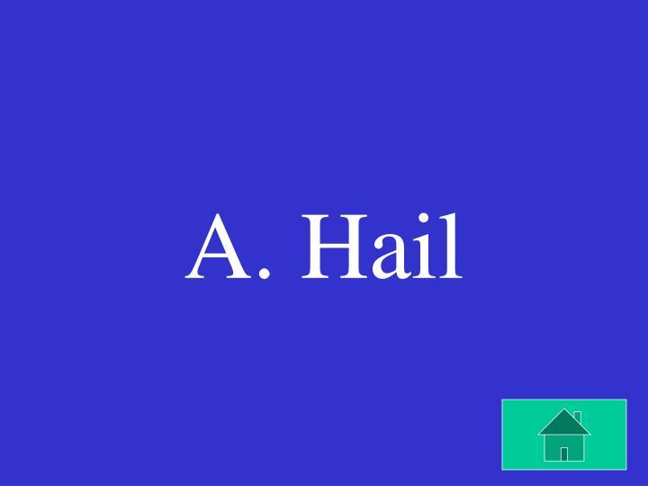 A. Hail