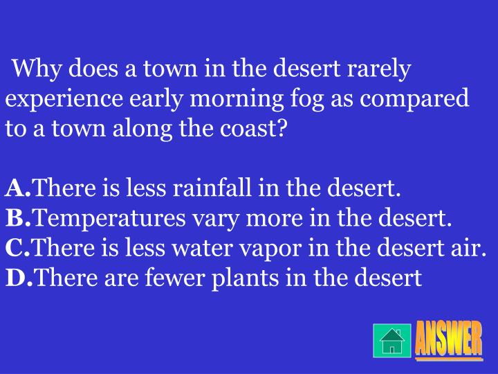 Why does a town in the desert rarely experience early morning fog as compared to a town along the co...