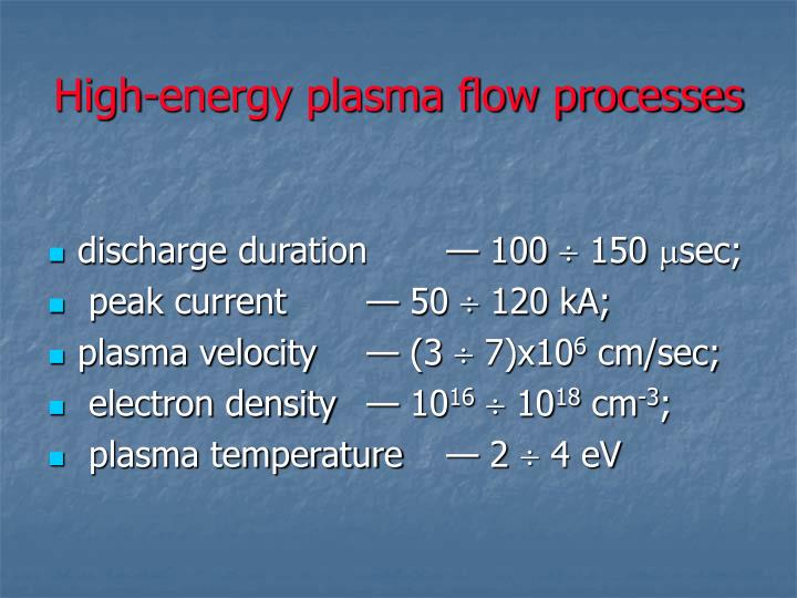 High-energy plasma flow processes