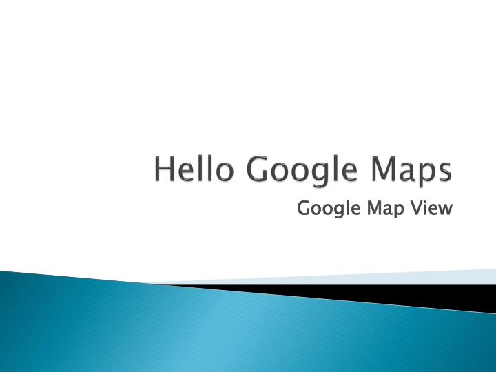 Ppt hello google maps powerpoint presentation id3086663 hello google maps stopboris Choice Image