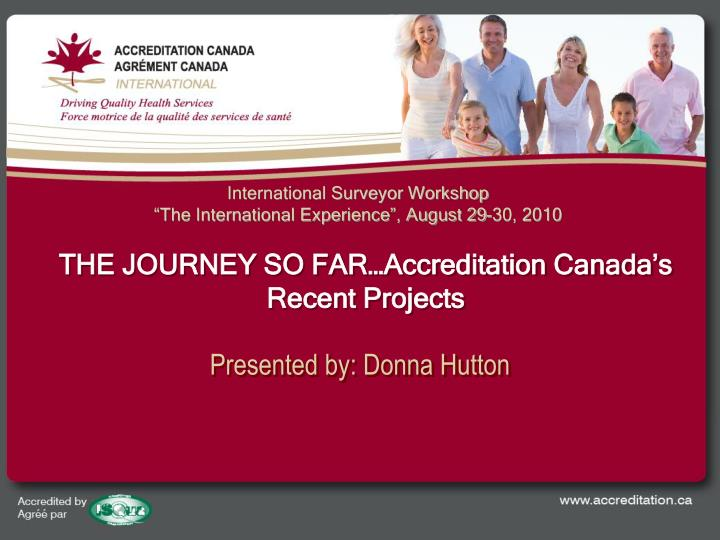 the journey so far accreditation canada s recent projects n.