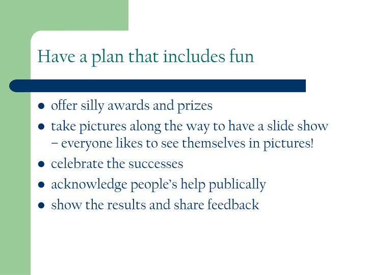 Have a plan that includes fun