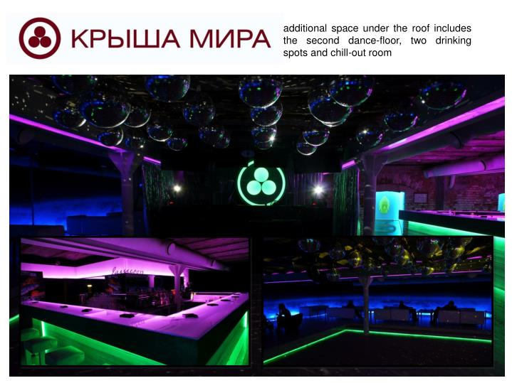 additional space under the roof includes the second dance-floor, two drinking spots and chill-out room