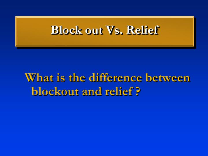 Block out Vs. Relief