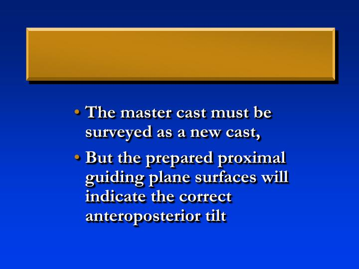 The master cast must be surveyed as a new cast,