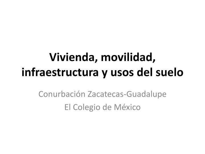 Vivienda, movilidad, infraestructura y usos del suelo