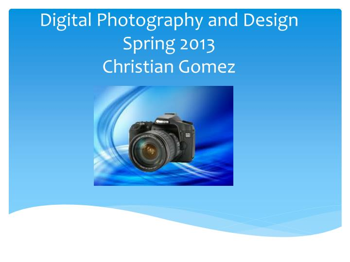 digital photography and design spring 2013 christian gomez n.