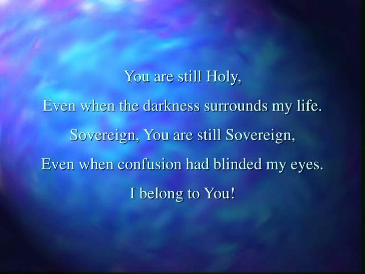 You are still Holy,