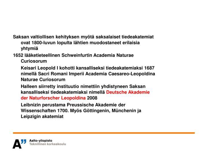 Saksan valtiollisen kehityksen myötä saksalaiset tiedeakatemiat ovat 1800-luvun lopulta lähtien muodostaneet erilaisia yhtymiä