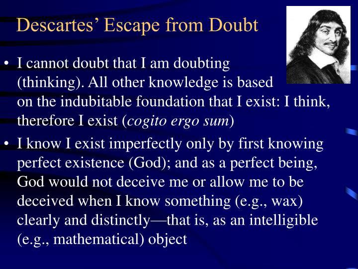 Descartes escape from doubt