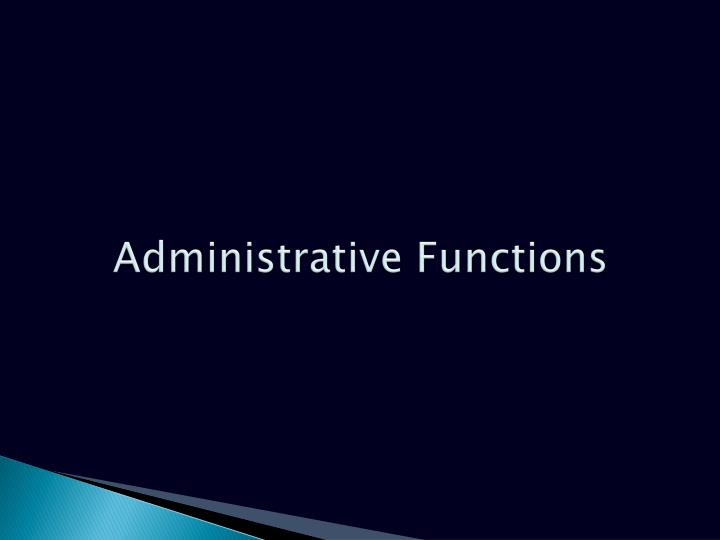 Administrative Functions