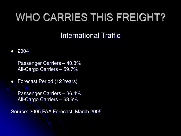 WHO CARRIES THIS FREIGHT?