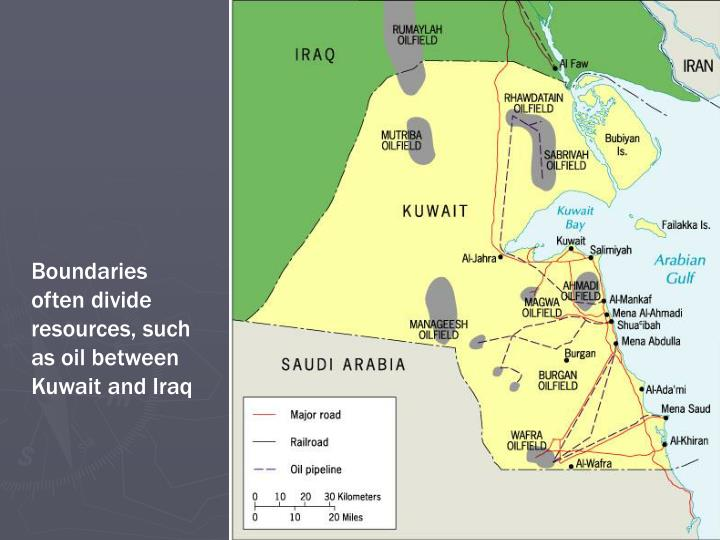 Boundaries often divide resources, such as oil between Kuwait and Iraq