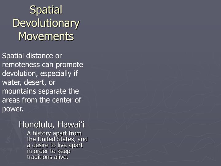 Spatial Devolutionary Movements