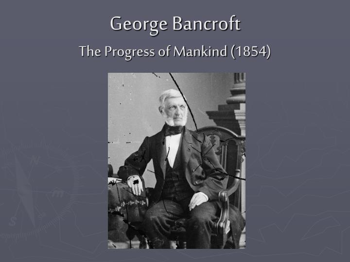 George bancroft the progress of mankind 1854