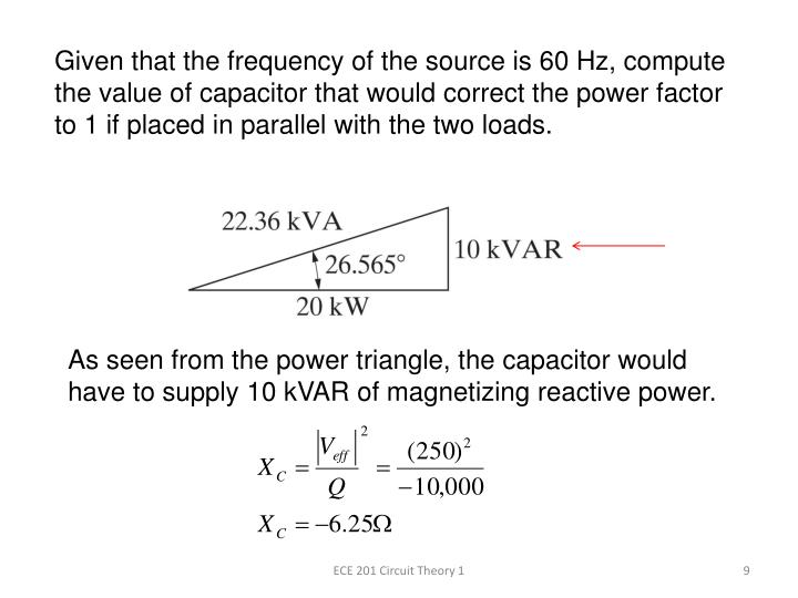 Given that the frequency of the source is 60 Hz, compute the value of capacitor that would correct the power factor to 1 if placed in parallel with the two loads.