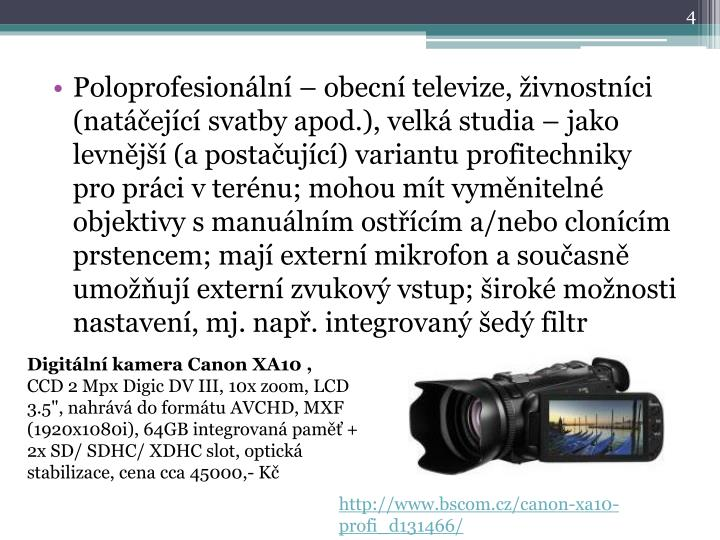 Poloprofesionální – obecní televize, živnostníci (natáčející svatby apod.), velká studia – jako levnější (a postačující) variantu