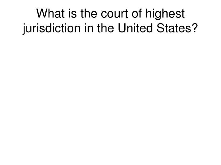 What is the court of highest jurisdiction in the United States?
