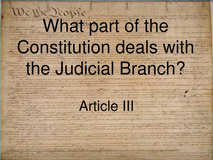 What part of the Constitution deals with the Judicial Branch?