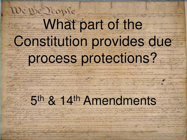 What part of the Constitution provides due process protections?