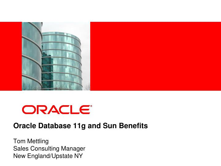 oracle database 11g and sun benefits tom mettling sales consulting manager new england upstate ny n.