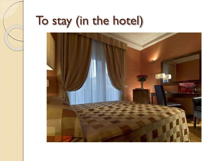 To stay (in the hotel)