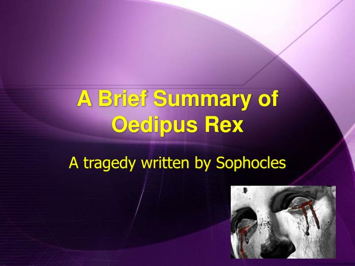 an analysis of the plot of oedipus rex a play by sophocles Oedipus rex, or oedipus the king is a psychological murder mystery play set in thebes the play opens with the citizens begging they king to get rid of the plague that has taken, so many lives in the city.