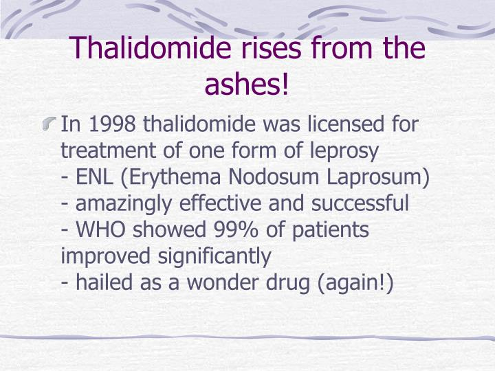 Thalidomide rises from the ashes!