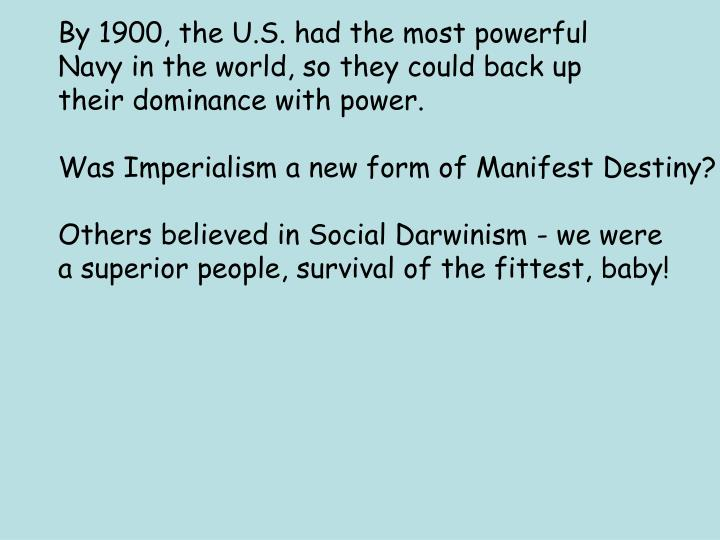 By 1900, the U.S. had the most powerful