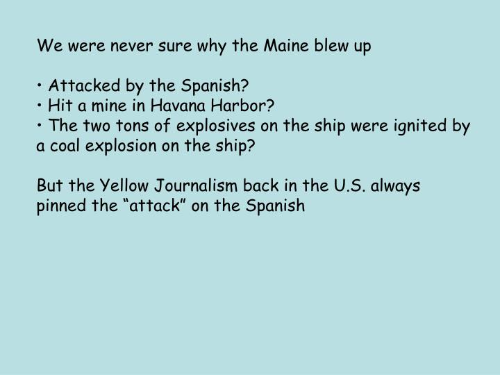 We were never sure why the Maine blew up