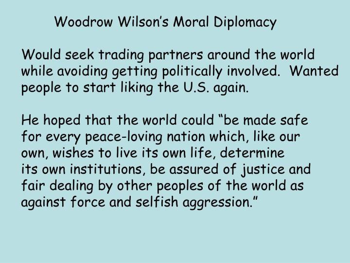 Woodrow Wilson's Moral Diplomacy
