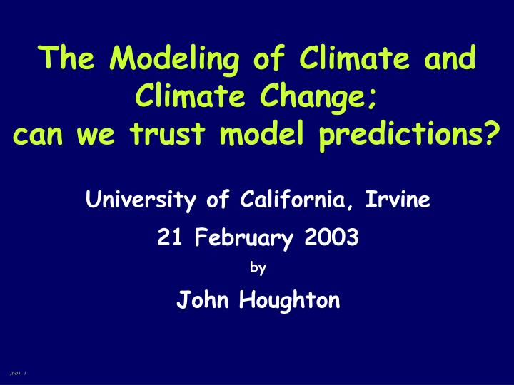 the modeling of climate and climate change can we trust model predictions n.