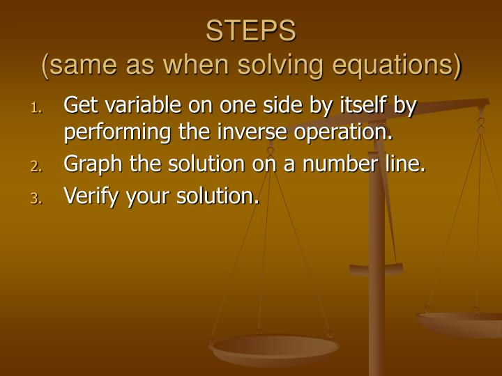 Steps same as when solving equations