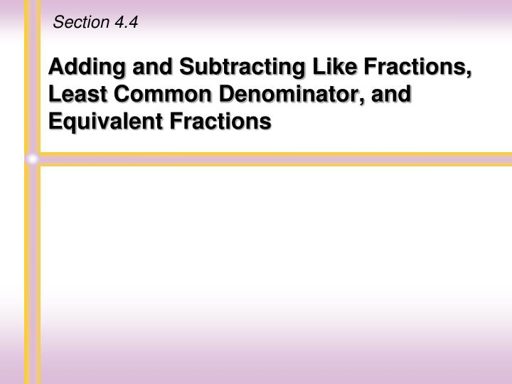adding and subtracting like fractions least common denominator and equivalent fractions