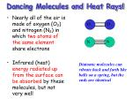 dancing molecules and heat rays
