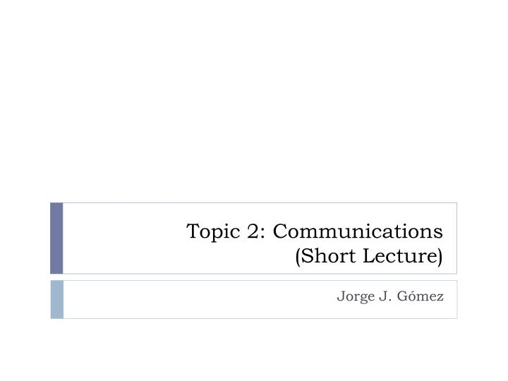 topic 2 communications short lecture n.