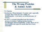 the wrong proteins amino acids