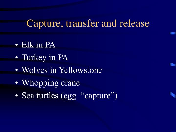Capture, transfer and release