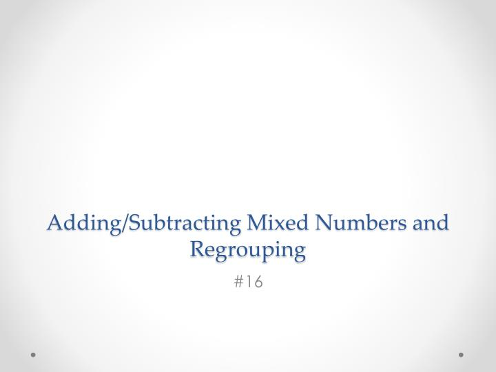 Adding subtracting m ixed numbers and regrouping