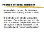 pseudo internal intruder