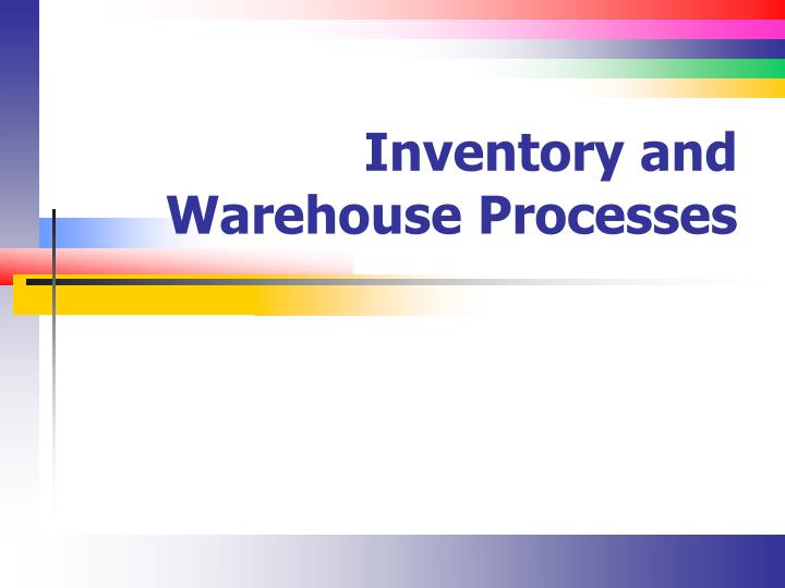 inventory and warehouse processes n.