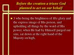 before the creation a triune god planned to act on our behalf20